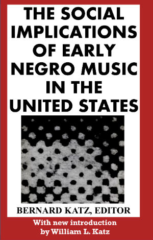 Click for more detail about The Social Implications of Early Negro Music in the United States by William L. Katz