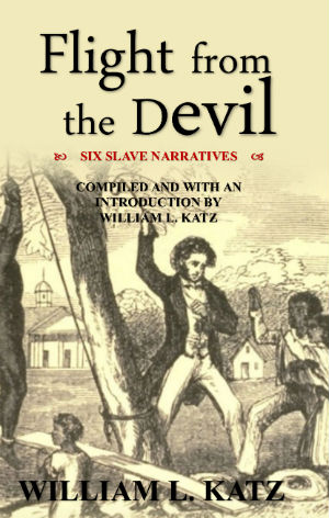 Click for more detail about Flight from the Devil: Six Slave Narratives by William L. Katz