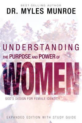 Click for more detail about Understanding the Purpose and Power of Women: God's Design for Female Identity by Myles Munroe