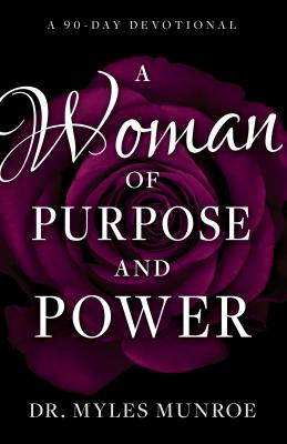 Click for more detail about A Woman of Purpose and Power: A 90-Day Devotional by Myles Munroe