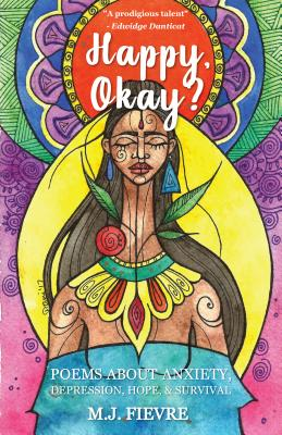 Click for more detail about Happy, Okay?: Poems about Anxiety, Depression, Hope, and Survival by M.J. Fievre