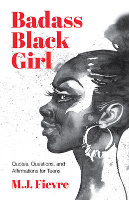 Book Cover Badass Black Girl: Questions, Quotes, and Affirmations for Teens by M.J. Fievre