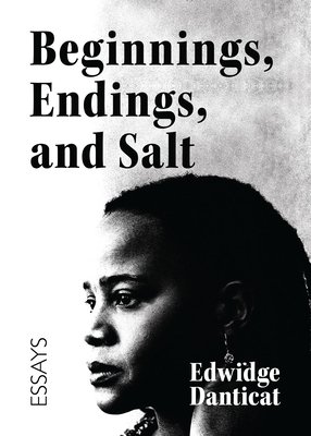 Book Cover Beginnings, Endings, and Salt: Essays by Edwidge Danticat