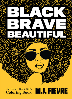 Book Cover Black Brave Beautiful: A Badass Black Girl's Coloring Book by M.J. Fievre
