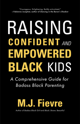 Book Cover Raising Confident and Empowered Black Kids: A Comprehensive Guide for Badass Black Parenting by M.J. Fievre