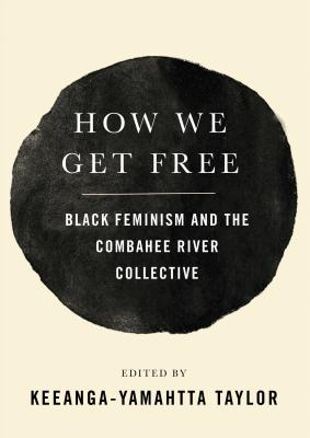 Click for more detail about How We Get Free: Black Feminism and the Combahee River Collective by Keeanga-Yamahtta Taylor