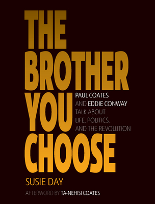 Click for more detail about The Brother You Choose: Paul Coates and Eddie Conway Talk about Life, Politics, and the Revolution by Susie Day,  W. Paul Coates and Eddie Conway