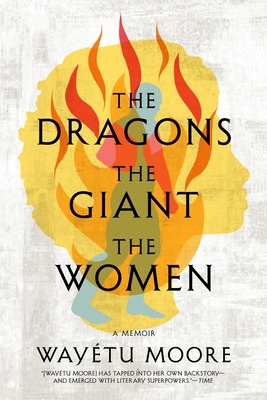 Click for more detail about The Dragons, the Giant, the Women: A Memoir by Wayétu Moore