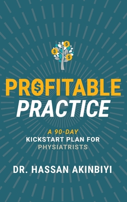 Click for more detail about Profitable Practice: A 90-Day Kickstart Plan for Physiatrists by Hassan A. Akinbiyi