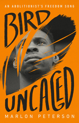 Click for more detail about Bird Uncaged: An Abolitionist's Freedom Song by Marlon Peterson
