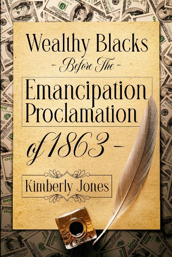 Click for more detail about Wealthy Blacks Before the Emancipation Proclamation of 1863 by Kim Jones