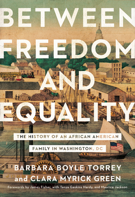 Click for more detail about Between Freedom and Equality: The History of an African American Family in Washington, DC by Barbara Boyle Torrey and Clara Myrick Green