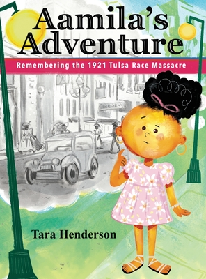 Click for more detail about Aamila's Adventure: Remembering the 1921 Tulsa Race Massacre by Tara Henderson