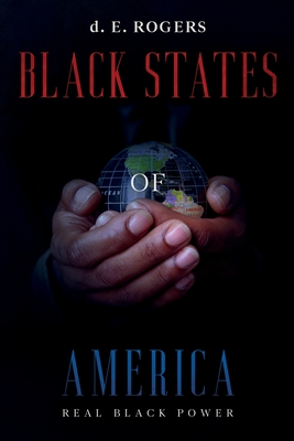 Click for more detail about Black States of America: Real Black Power by d. E. Rogers