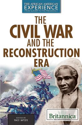 Click for more detail about The Civil War and Reconstruction Eras (African American Experience: From Slavery to the Presidency) by Tracey Baptiste