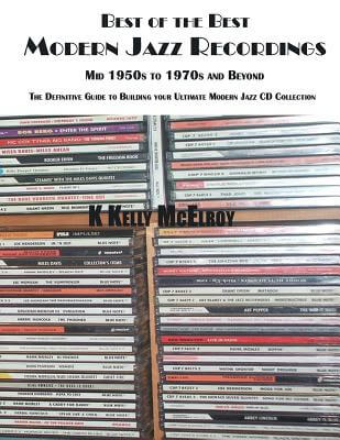 Click for more detail about Best of the Best - Modern Jazz Recordings: The Definitive Guide to Building Your ULTIMATE Modern Jazz CD Collection by K Kelly McElroy