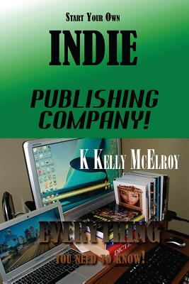 Click for more detail about Start Your Own Indie Publishing Company!: Everything You Need to Know! by K Kelly McElroy