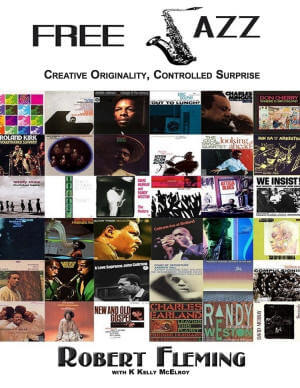 Book Cover Free Jazz: Creative Originality, Controlled Surprise by Robert Fleming and K Kelly McElroy