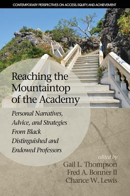 Click for more detail about Reaching the Mountaintop of the Academy: Personal Narratives, Advice and Strategies From Black Distinguished and Endowed Professors (Contemporary Perspectives on Access, Equity, and Achievement) by Gail L. Thompson