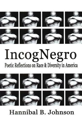 Book Cover IncogNegro: Poetic Reflections of Race & Diversity in America by Hannibal B. Johnson