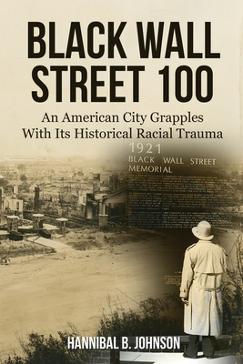 Book Cover Black Wall Street 100: An American City Grapples With Its Historical Racial Trauma by Hannibal B. Johnson