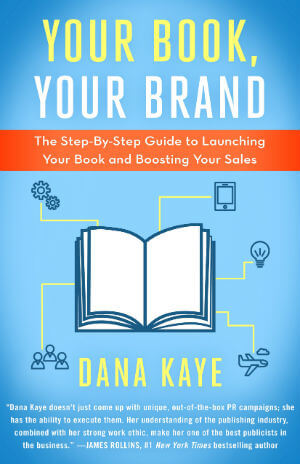 Book Cover Your Book, Your Brand: The Step-By-Step Guide to Launching Your Book and Boosting Your Sales by Dana Kaye