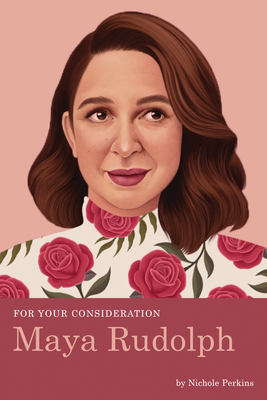 Click for more detail about For Your Consideration: Maya Rudolph by Nichole Perkins