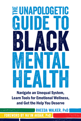 Click for more detail about The Unapologetic Guide to Black Mental Health: Navigate an Unequal System, Learn Tools for Emotional Wellness, and Get the Help You Deserve by Rheeda Walker