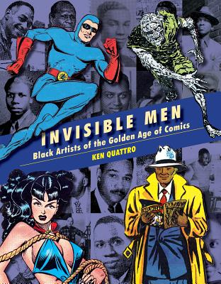 Click for more detail about Invisible Men: Black Artists of the Golden Age of Comics by Ken Quattro