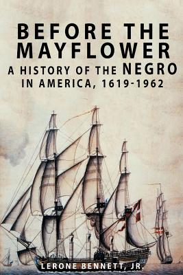 Click for more detail about Before the Mayflower: A History of the Negro in America, 1619-1962 by Lerone Bennett