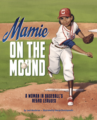 Click for more detail about Mamie on the Mound: A Woman in Baseball's Negro Leagues by Leah Henderson