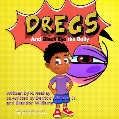 Book Cover Dregs and Black Eye the Bully by K. Reshay, Brandon Williams, and Derrick Williams