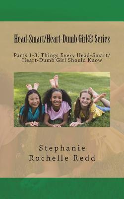 Click for more detail about Head-Smart/Heart-Dumb Girl Series: Parts 1-3: Things Every Head-Smart/Heart-Dumb Girl Should Know by Stephanie Rochelle Redd