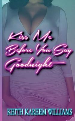 Click for more detail about Kiss Me Before You Say Goodnight by Keith Kareem Williams