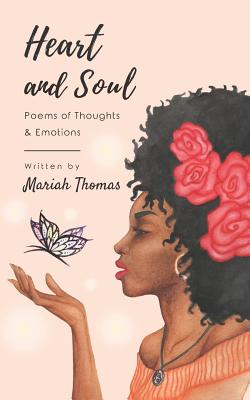 Click for more detail about Heart and Soul: Poems of Thoughts & Emotions by Mariah Thomas