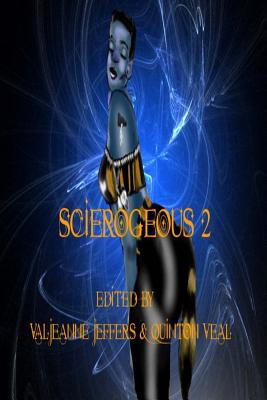 Click for more detail about Scierogenous II: An Anthology of Erotic Science Fiction and Fantasy (Volume 2) by Quinton Veal and Valjeanne Jeffers