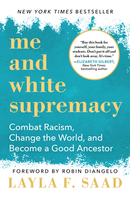 Book cover of Me and White Supremacy: Combat Racism, Change the World, and Become a Good Ancestor by Layla Saad