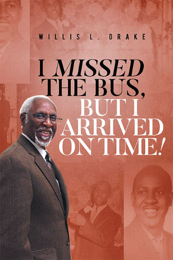 Click for more detail about I Missed the Bus, But I Arrived On Time! by Willis L. Drake