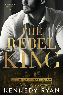 Book Cover The Rebel King by Kennedy Ryan