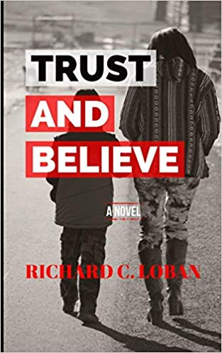 Click for more detail about Trust and Believe by Richard C. Loban
