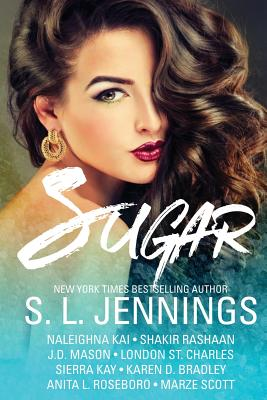 Click for more detail about Sugar by S.L. Jennings, Naleighna Kai, J.D. Mason, Shakir Rashaan, London St. Charles, Sierra Kay, Karen D. Bradley, Anita L. Roseboro, and MarZé Scott
