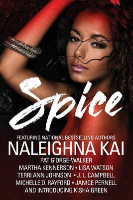 Click for more detail about Spice by Naleighna Kai, Pat G'Orge Walker, Lisa Watson, Martha Kennerson, Michelle D. Rayford, Janice Pernell, J. L. Campbell, Kisha Green, and Terri Ann Johnson