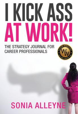Click for more detail about I Kick Ass at Work!: The Strategy Journal for Career Professionals by Sonia Alleyne