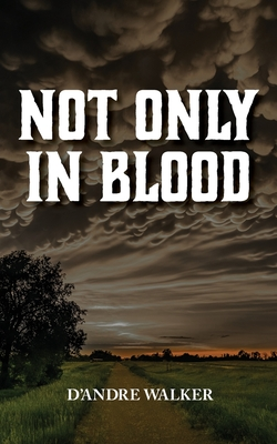 Click for more detail about Not Only in Blood by D'Andre Walker