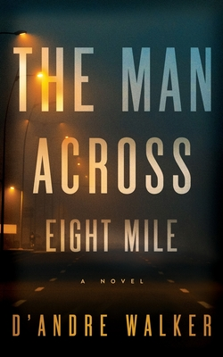 Click for more detail about The Man Across Eight Mile by D'Andre Walker
