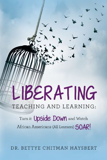 Book Cover Liberating Teaching and Learning: Turn it Upside Down and Watch African Americans (All Learners) Soar!  by Bettye Chitman Haysbert