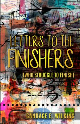 Book Cover Letters to the Finishers (who struggle to finish) by Candace E. Wilkins