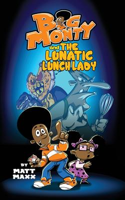 Click for more detail about Big Monty and the Lunatic Lunch Lady by Matt Maxx
