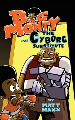 Click for more detail about Big Monty and the Cyborg Substitute by Matt Maxx