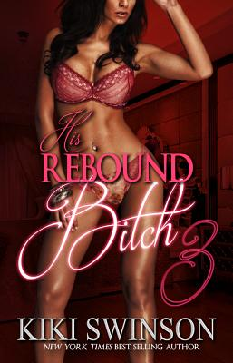 Click for more detail about His Rebound Bitch Part 3 by Kiki Swinson